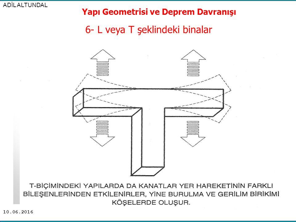 10.06.2016 ADİL ALTUNDAL Yapı Geometrisi ve Deprem Davranışı 6- L veya T şeklindeki binalar