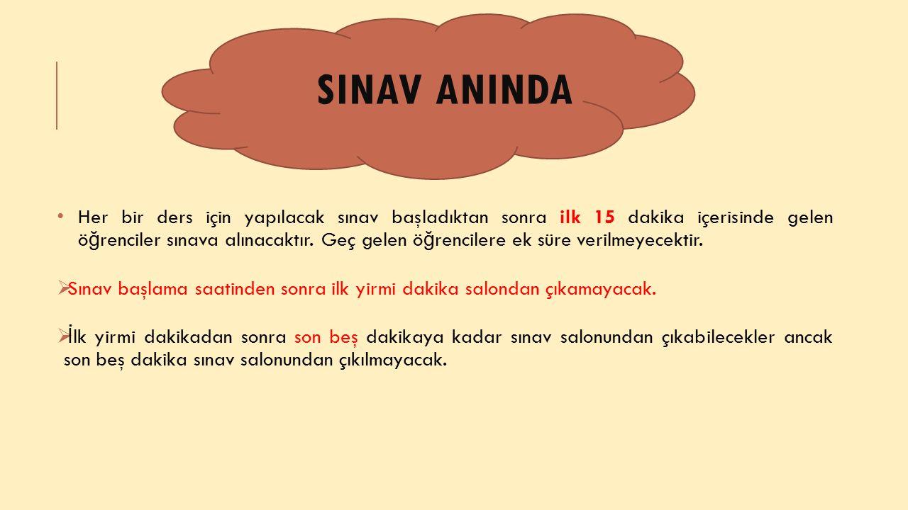 SINAV ANINDA Her bir ders için yapılacak sınav başladıktan sonra ilk 15 dakika içerisinde gelen ö ğ renciler sınava alınacaktır.