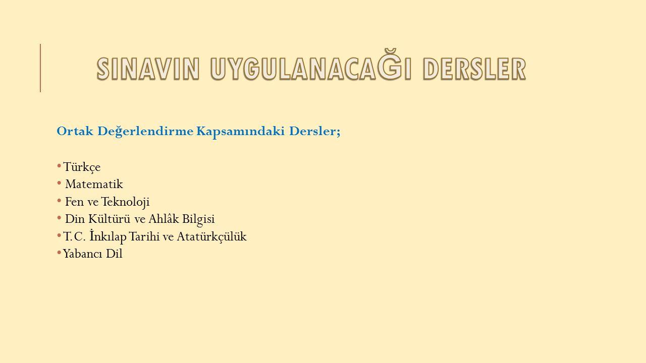 Ortak De ğ erlendirme Kapsamındaki Dersler; Türkçe Matematik Fen ve Teknoloji Din Kültürü ve Ahlâk Bilgisi T.C.