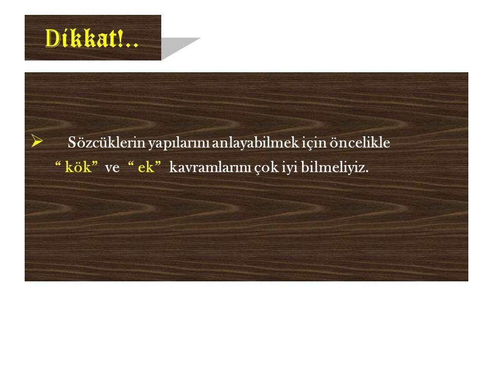 Kök  Kök :  Bir sözcü ğ ün bütün ekleri çıkarıldıktan sonra geriye kalan anlamlı en küçük parçasına kök denir.