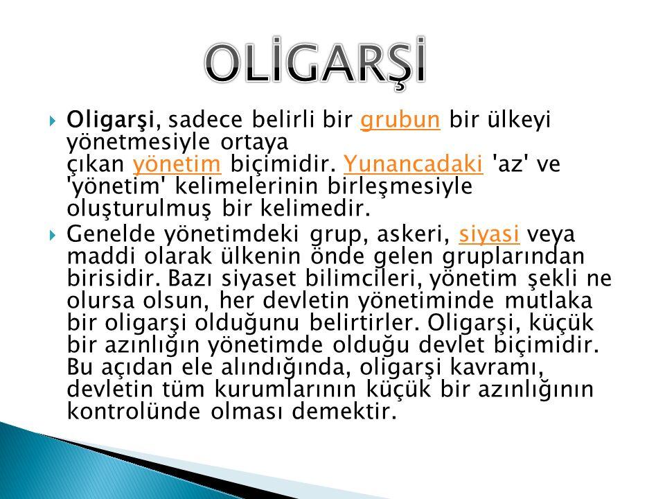  Oligarşi, sadece belirli bir grubun bir ülkeyi yönetmesiyle ortaya çıkan yönetim biçimidir. Yunancadaki 'az' ve 'yönetim' kelimelerinin birleşmesiyl