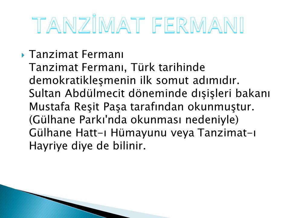  Tanzimat Fermanı Tanzimat Fermanı, Türk tarihinde demokratikleşmenin ilk somut adımıdır. Sultan Abdülmecit döneminde dışişleri bakanı Mustafa Reşit
