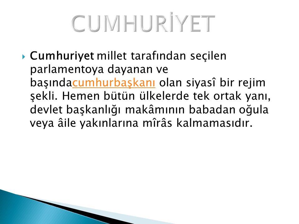  Cumhuriyet millet tarafından seçilen parlamentoya dayanan ve başındacumhurbaşkanı olan siyasî bir rejim şekli.