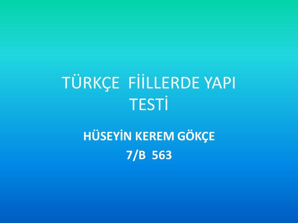 TÜRKÇE FİİLLERDE YAPI TESTİ HÜSEYİN KEREM GÖKÇE 7/B 563