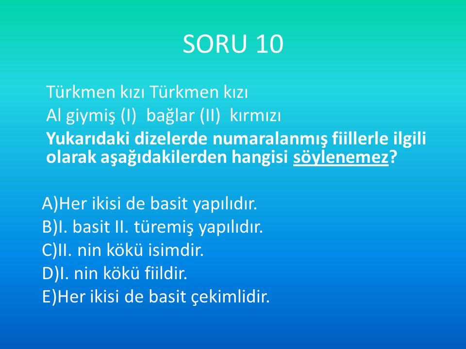 SORU 10 Türkmen kızı Türkmen kızı Al giymiş (I) bağlar (II) kırmızı Yukarıdaki dizelerde numaralanmış fiillerle ilgili olarak aşağıdakilerden hangisi