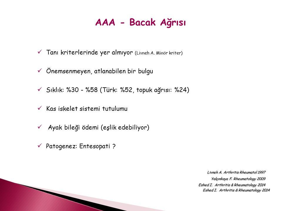 AAA - Bacak Ağrısı Tanı kriterlerinde yer almıyor (Livneh A. Minör kriter) Önemsenmeyen, atlanabilen bir bulgu Sıklık: %30 - %58 (Türk: %52, topuk ağr