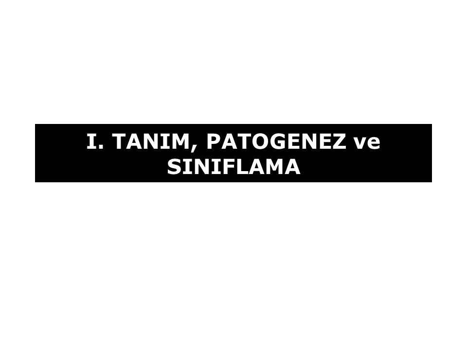 I. TANIM, PATOGENEZ ve SINIFLAMA
