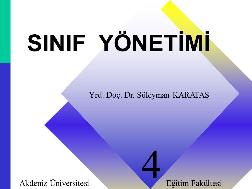 11 SINIF YÖNETİMİ Yrd. Doç. Dr. Süleyman KARATAŞ Akdeniz Üniversitesi Eğitim Fakültesi 4