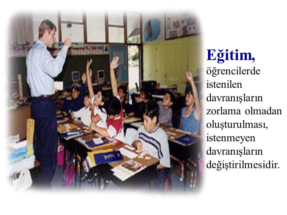 Eğitim, öğrencilerde istenilen davranışların zorlama olmadan oluşturulması, istenmeyen davranışların değiştirilmesidir.