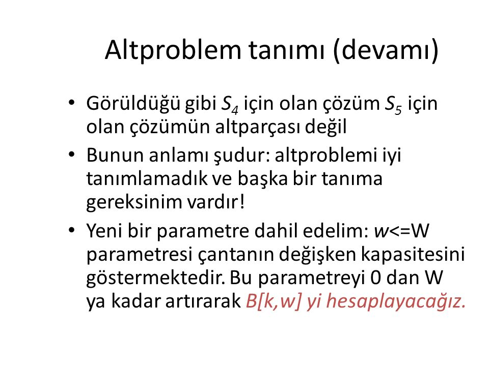 Altproblem tanımı (devamı) Görüldüğü gibi S 4 için olan çözüm S 5 için olan çözümün altparçası değil Bunun anlamı şudur: altproblemi iyi tanımlamadık