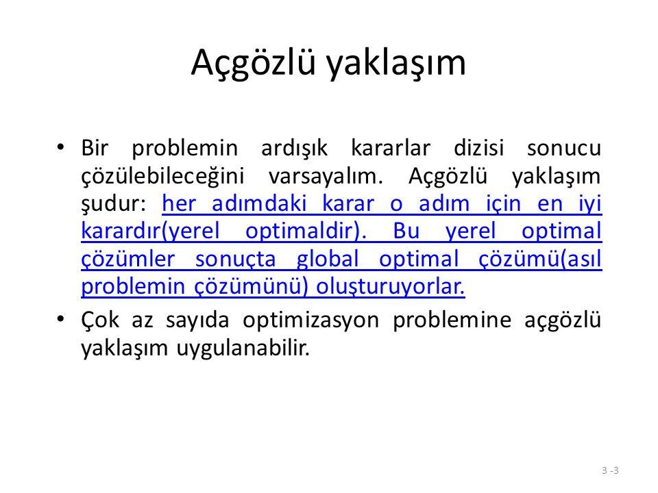 3 -3 Açgözlü yaklaşım Bir problemin ardışık kararlar dizisi sonucu çözülebileceğini varsayalım.