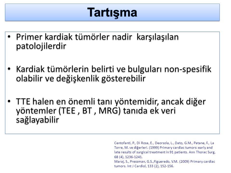 Primer kardiak tümörler nadir karşılaşılan patolojilerdir Kardiak tümörlerin belirti ve bulguları non-spesifik olabilir ve değişkenlik gösterebilir TT