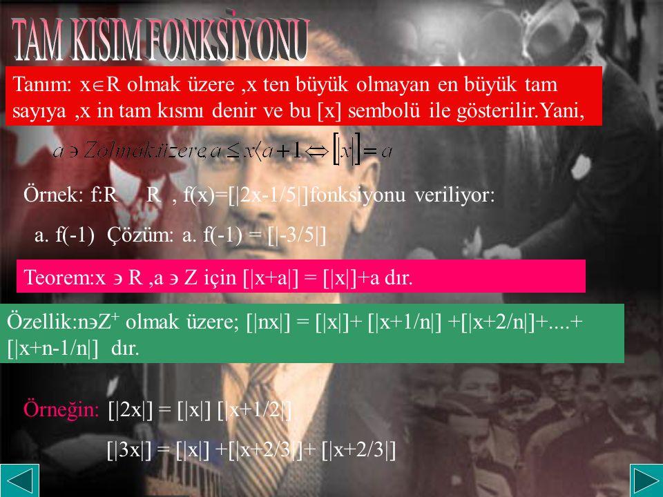 Tanım: x  R olmak üzere,x ten büyük olmayan en büyük tam sayıya,x in tam kısmı denir ve bu [x] sembolü ile gösterilir.Yani, Örnek: f:R R, f(x)=  2x-1/5  fonksiyonu veriliyor: a.