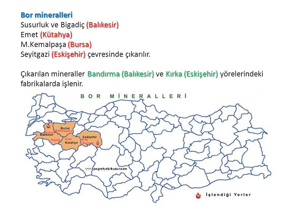 Bor mineralleri (Balıkesir) Susurluk ve Bigadiç (Balıkesir) (Kütahya) Emet (Kütahya) (Bursa) M.Kemalpaşa (Bursa) (Eskişehir) Seyitgazi (Eskişehir) çev