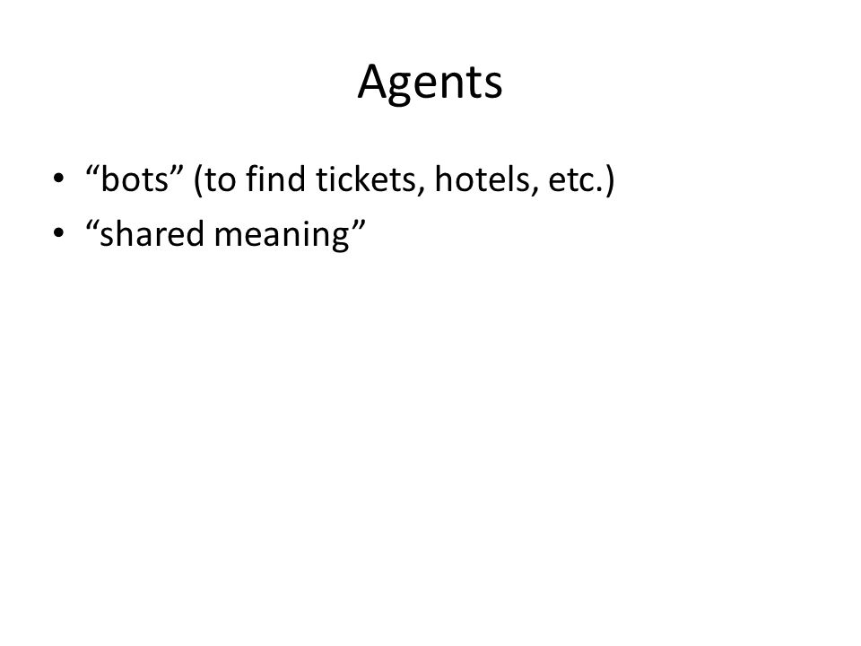 "Agents ""bots"" (to find tickets, hotels, etc.) ""shared meaning"""