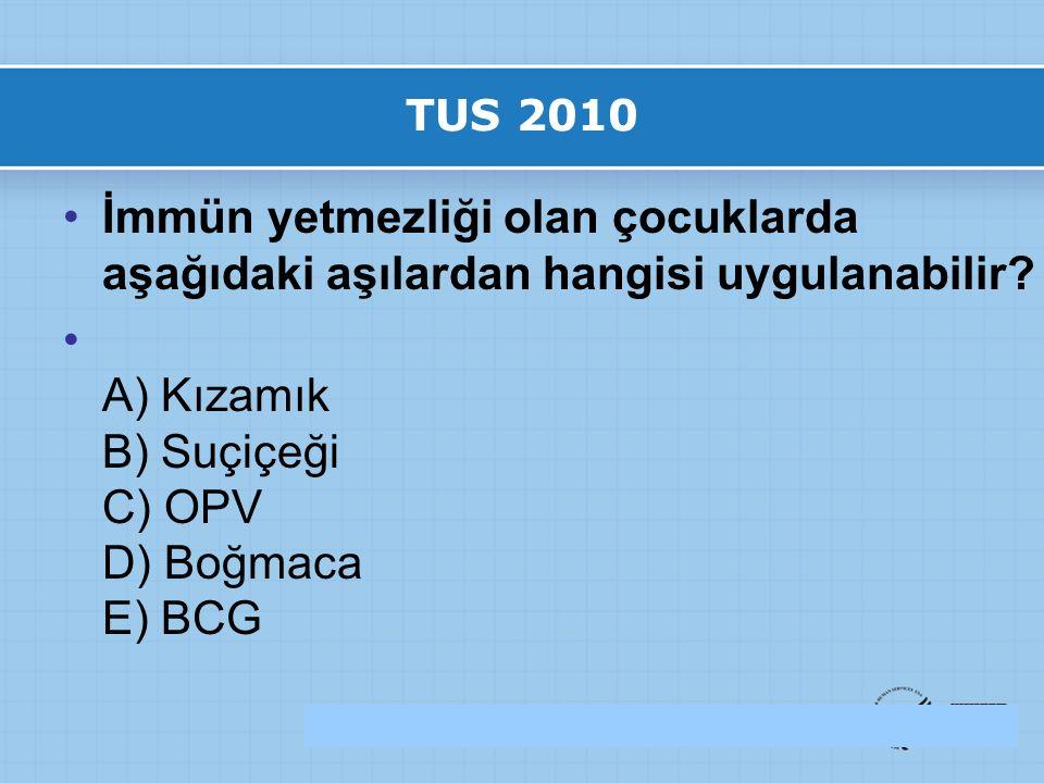 TUS 2010 İmmün yetmezliği olan çocuklarda aşağıdaki aşılardan hangisi uygulanabilir.