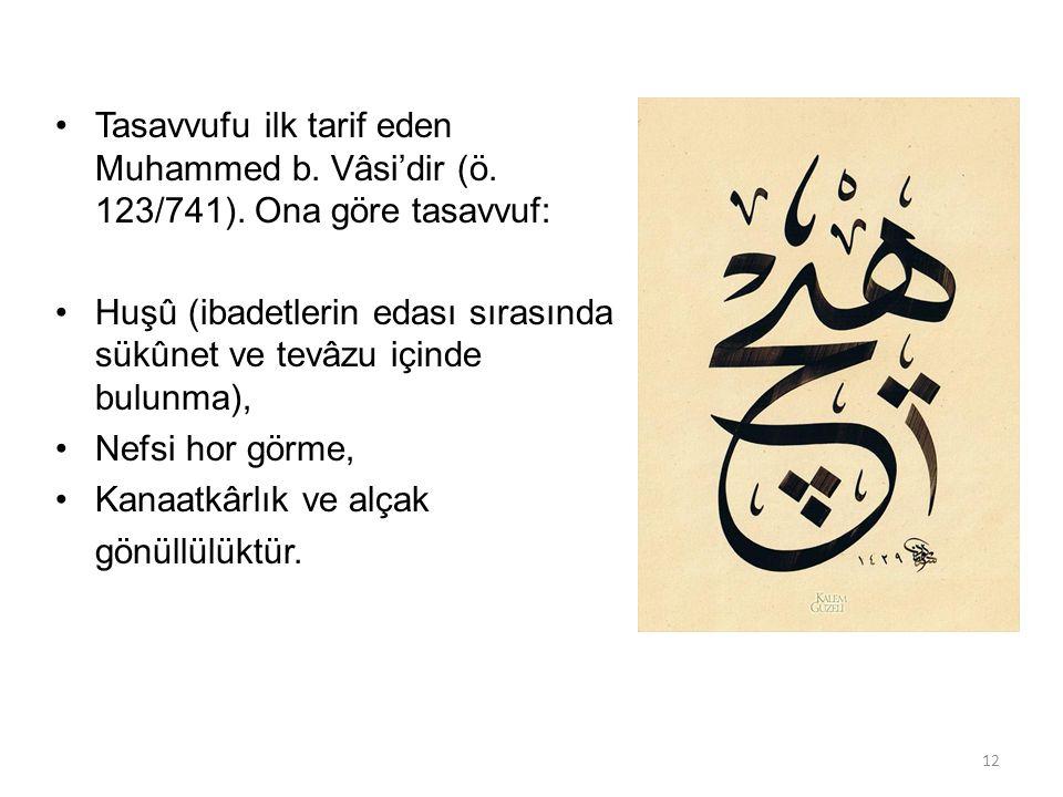 12 Tasavvufu ilk tarif eden Muhammed b. Vâsi'dir (ö.