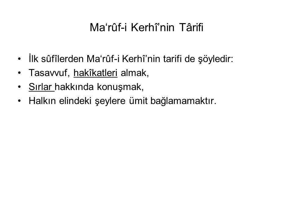 Ma'rûf-i Kerhî'nin Târifi İlk sûfîlerden Ma'rûf-i Kerhî'nin tarifi de şöyledir: Tasavvuf, hakîkatleri almak, Sırlar hakkında konuşmak, Halkın elindeki şeylere ümit bağlamamaktır.