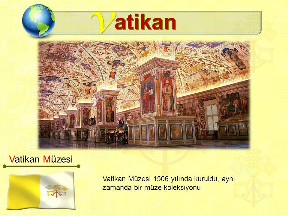 v Vatikan Müzesi 1506 yılında kuruldu, aynı zamanda bir müze koleksiyonu Vatikan Müzesi