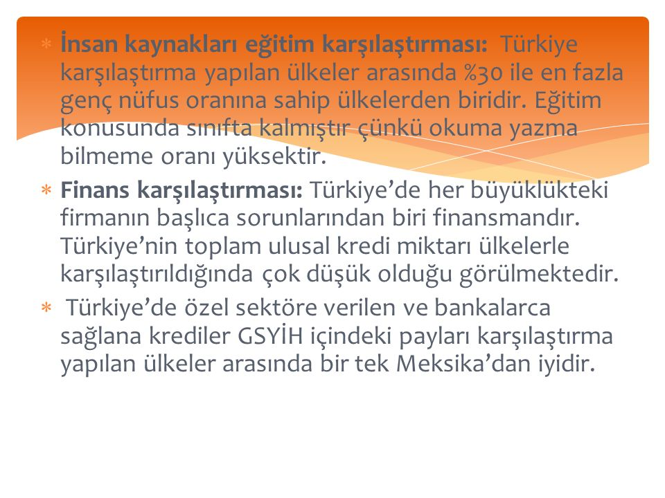 İnsan kaynakları eğitim karşılaştırması: Türkiye karşılaştırma yapılan ülkeler arasında %30 ile en fazla genç nüfus oranına sahip ülkelerden biridir.