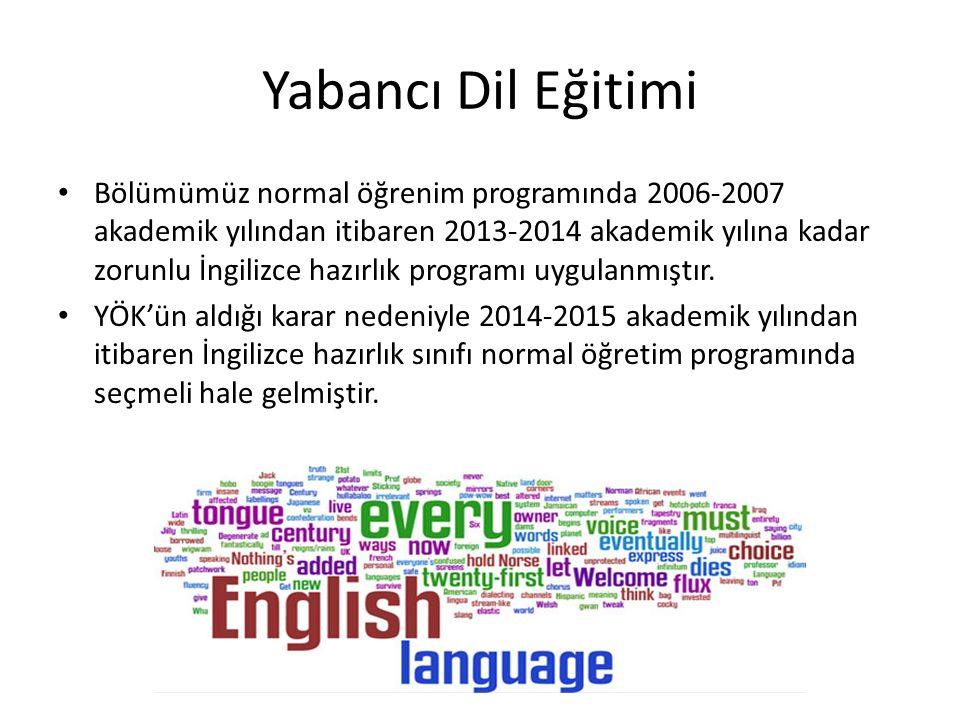 Yabancı Dil Eğitimi Bölümümüz normal öğrenim programında 2006-2007 akademik yılından itibaren 2013-2014 akademik yılına kadar zorunlu İngilizce hazırlık programı uygulanmıştır.