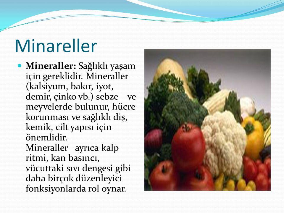 Minareller Mineraller: Sağlıklı yaşam için gereklidir. Mineraller (kalsiyum, bakır, iyot, demir, çinko vb.) sebze ve meyvelerde bulunur, hücre korunma