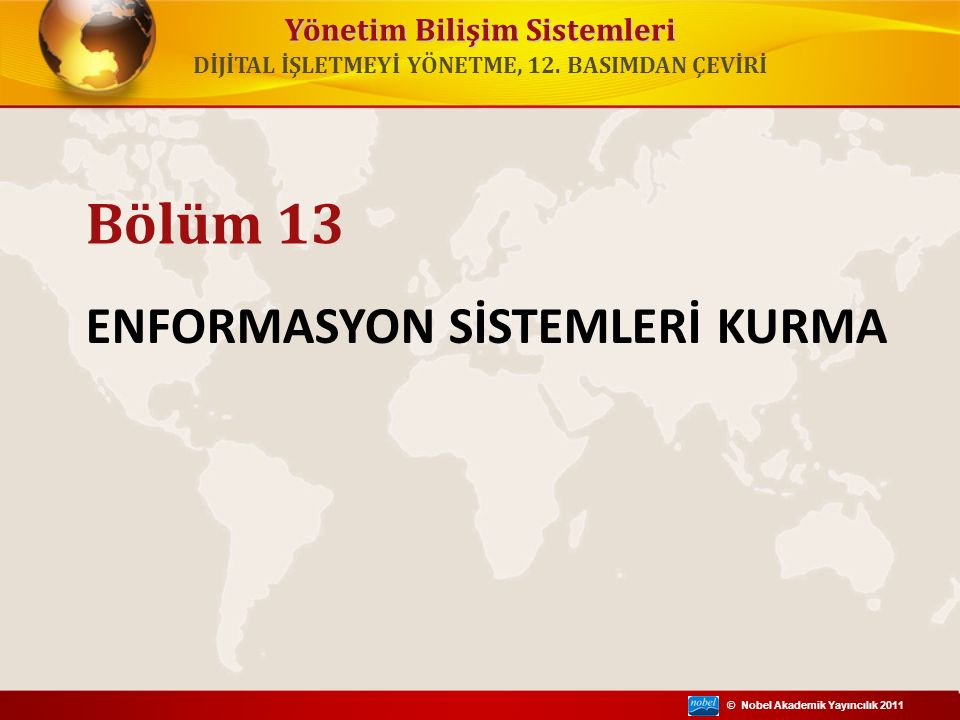 © Nobel Akademik Yayıncılık 2011 Yönetim Bilişim Sistemleri Yeni sistemlerin kurulması nasıl bir örgütsel değişim gerçekleştirmektedir.