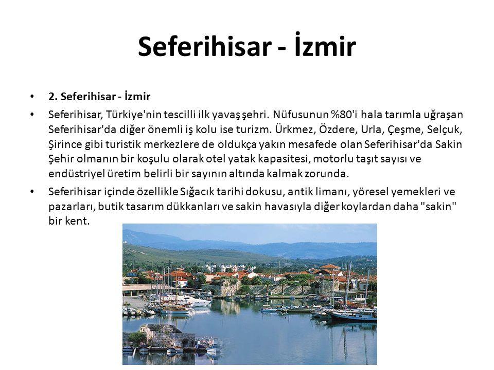 Seferihisar - İzmir 2. Seferihisar - İzmir Seferihisar, Türkiye'nin tescilli ilk yavaş şehri. Nüfusunun %80'i hala tarımla uğraşan Seferihisar'da diğe