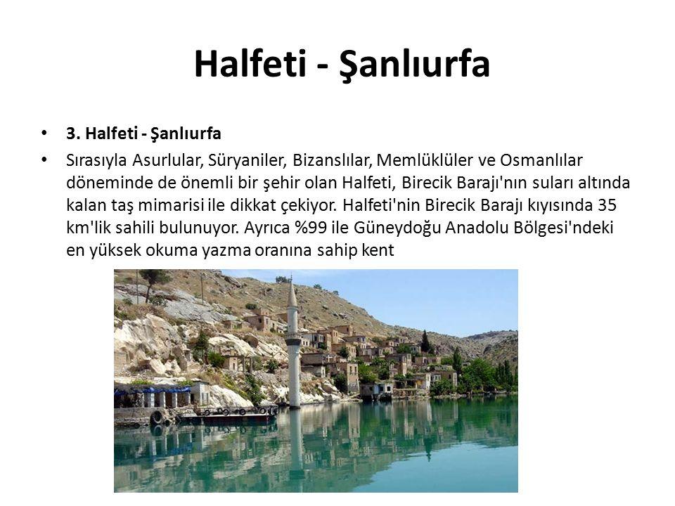 Halfeti - Şanlıurfa 3. Halfeti - Şanlıurfa Sırasıyla Asurlular, Süryaniler, Bizanslılar, Memlüklüler ve Osmanlılar döneminde de önemli bir şehir olan