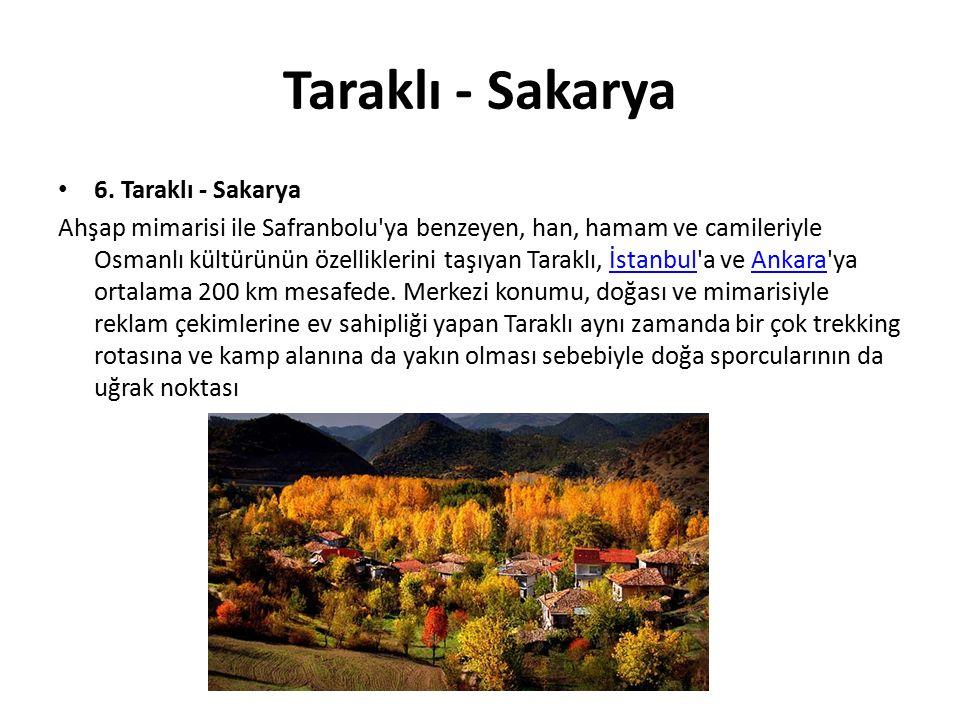 Taraklı - Sakarya 6. Taraklı - Sakarya Ahşap mimarisi ile Safranbolu'ya benzeyen, han, hamam ve camileriyle Osmanlı kültürünün özelliklerini taşıyan T