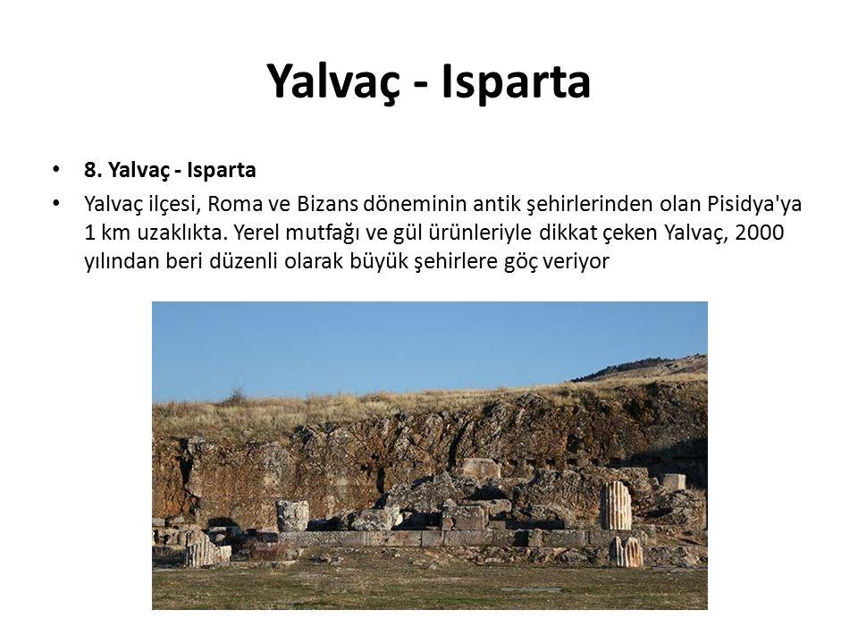 Yalvaç - Isparta 8. Yalvaç - Isparta Yalvaç ilçesi, Roma ve Bizans döneminin antik şehirlerinden olan Pisidya'ya 1 km uzaklıkta. Yerel mutfağı ve gül