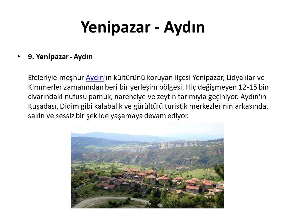 Yenipazar - Aydın 9. Yenipazar - Aydın Efeleriyle meşhur Aydın'ın kültürünü koruyan ilçesi Yenipazar, Lidyalılar ve Kimmerler zamanından beri bir yerl