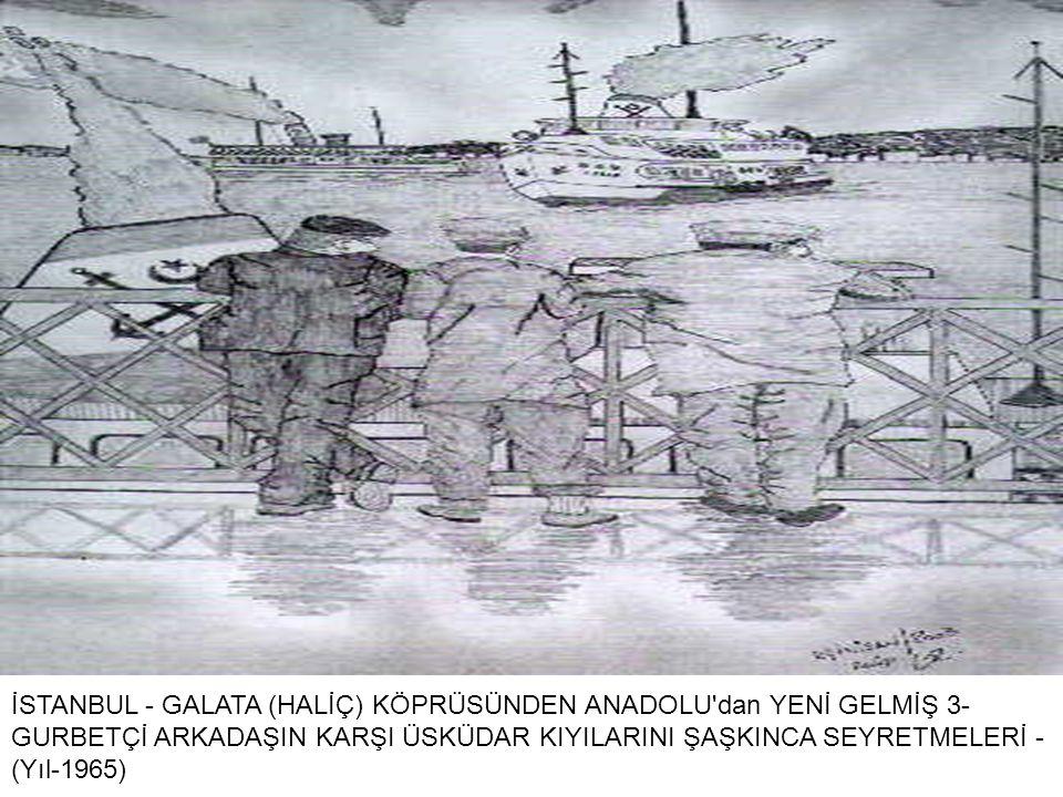 İSTANBUL - GALATA (HALİÇ) KÖPRÜSÜNDEN ANADOLU dan YENİ GELMİŞ 3- GURBETÇİ ARKADAŞIN KARŞI ÜSKÜDAR KIYILARINI ŞAŞKINCA SEYRETMELERİ - (Yıl-1965)