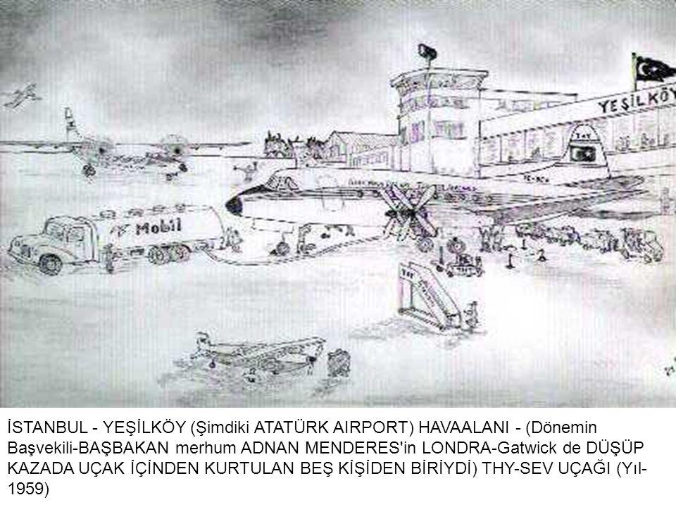 İSTANBUL - YEŞİLKÖY (Şimdiki ATATÜRK AIRPORT) HAVAALANI - (Dönemin Başvekili-BAŞBAKAN merhum ADNAN MENDERES in LONDRA-Gatwick de DÜŞÜP KAZADA UÇAK İÇİNDEN KURTULAN BEŞ KİŞİDEN BİRİYDİ) THY-SEV UÇAĞI (Yıl- 1959)