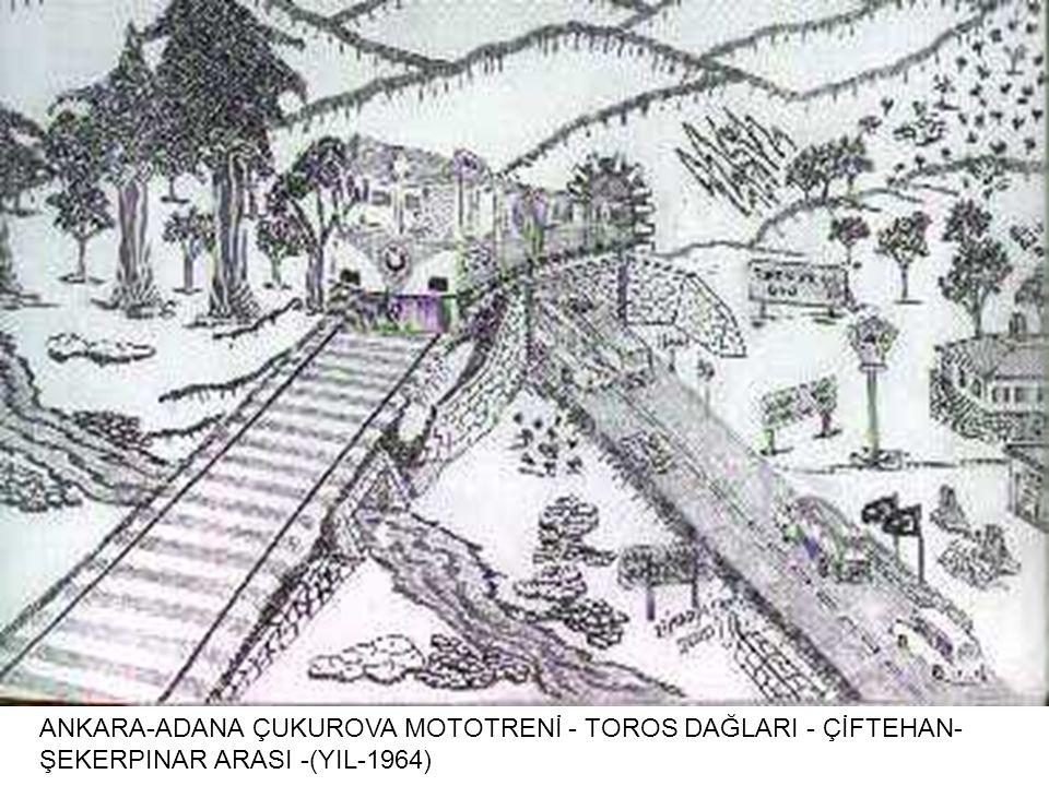 ANKARA-ADANA ÇUKUROVA MOTOTRENİ - TOROS DAĞLARI - ÇİFTEHAN- ŞEKERPINAR ARASI -(YIL-1964)