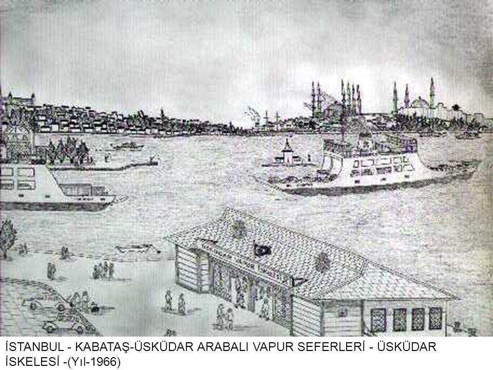 İSTANBUL - KABATAŞ-ÜSKÜDAR ARABALI VAPUR SEFERLERİ - ÜSKÜDAR İSKELESİ -(Yıl-1966)