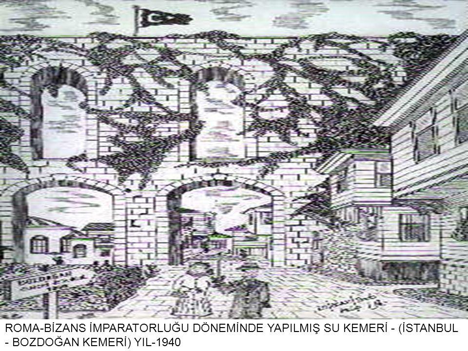 . ROMA-BİZANS İMPARATORLUĞU DÖNEMİNDE YAPILMIŞ SU KEMERİ - (İSTANBUL - BOZDOĞAN KEMERİ) YIL-1940