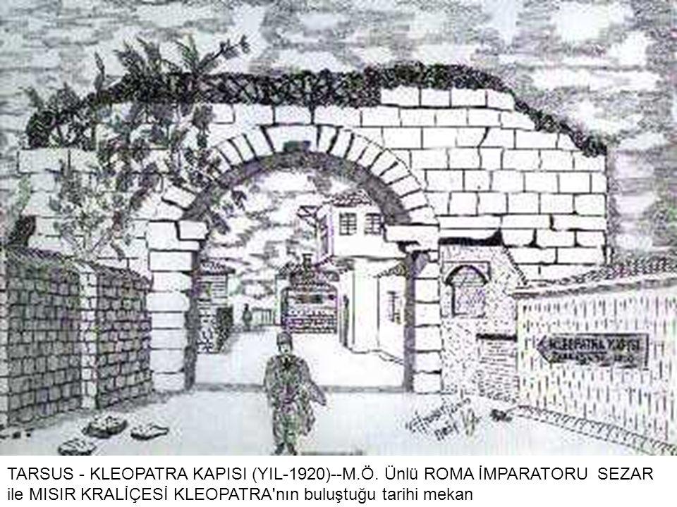 TARSUS - KLEOPATRA KAPISI (YIL-1920)--M.Ö.