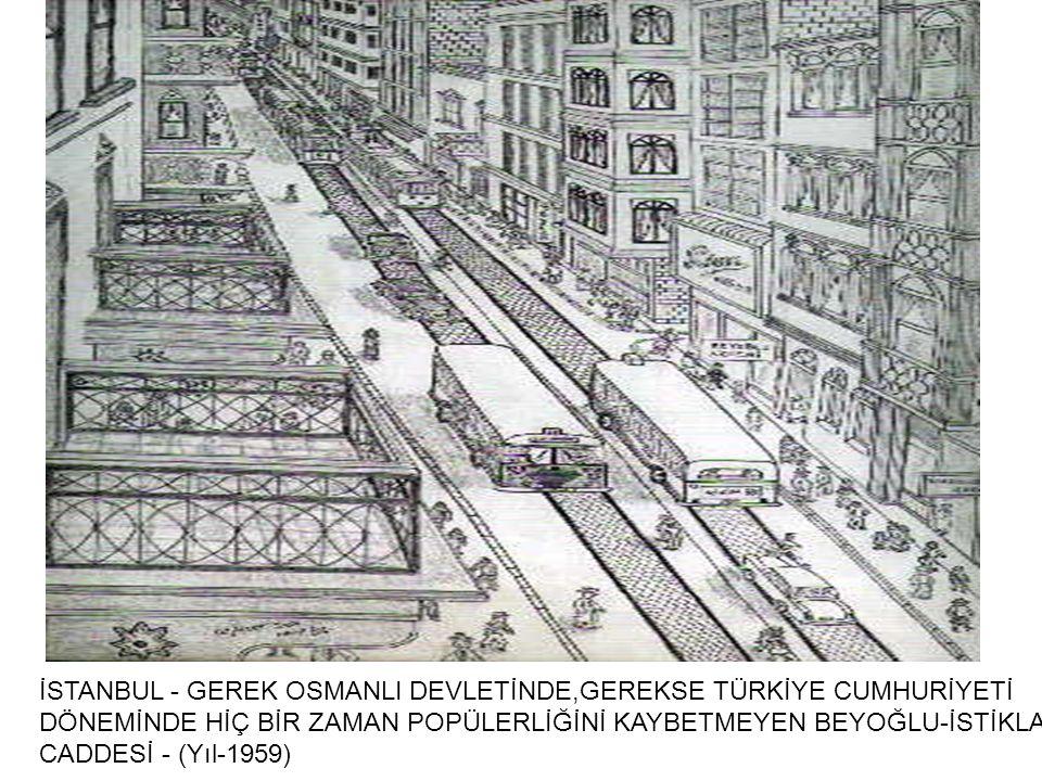 İSTANBUL - GEREK OSMANLI DEVLETİNDE,GEREKSE TÜRKİYE CUMHURİYETİ DÖNEMİNDE HİÇ BİR ZAMAN POPÜLERLİĞİNİ KAYBETMEYEN BEYOĞLU-İSTİKLAL CADDESİ - (Yıl-1959)