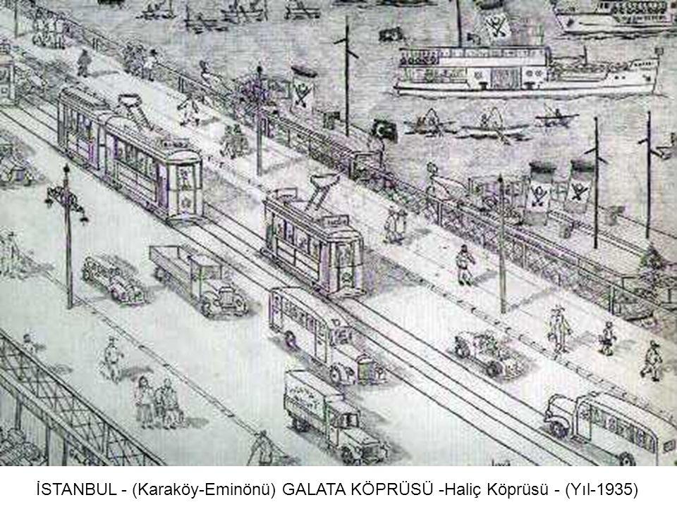 İSTANBUL - (Karaköy-Eminönü) GALATA KÖPRÜSÜ -Haliç Köprüsü - (Yıl-1935)