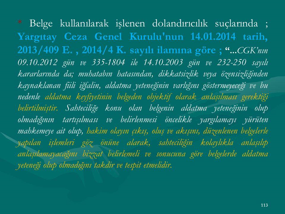 * Belge kullanılarak işlenen dolandırıcılık suçlarında ; Yargıtay Ceza Genel Kurulu nun 14.01.2014 tarih, 2013/409 E., 2014/4 K.