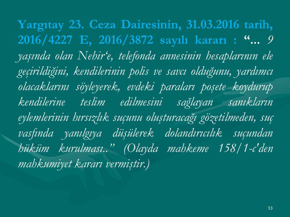 Yargıtay 23. Ceza Dairesinin, 31.03.2016 tarih, 2016/4227 E, 2016/3872 sayılı kararı : ...