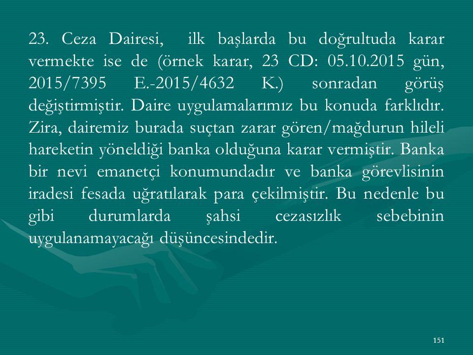 23. Ceza Dairesi, ilk başlarda bu doğrultuda karar vermekte ise de (örnek karar, 23 CD: 05.10.2015 gün, 2015/7395 E.-2015/4632 K.) sonradan görüş deği