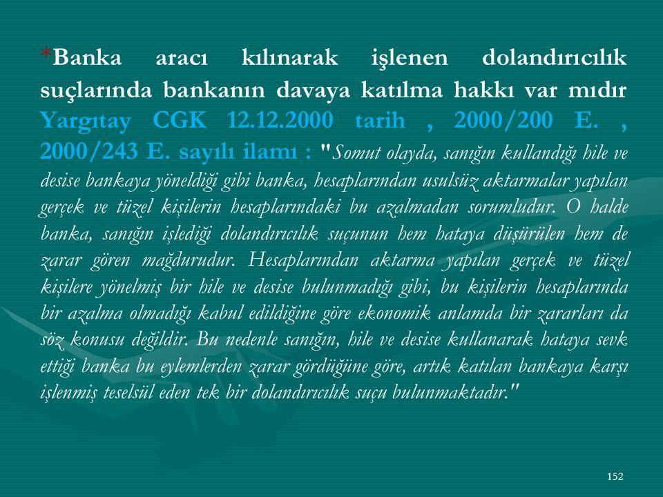 * Banka aracı kılınarak işlenen dolandırıcılık suçlarında bankanın davaya katılma hakkı var mıdır Yargıtay CGK 12.12.2000 tarih, 2000/200 E., 2000/243 E.