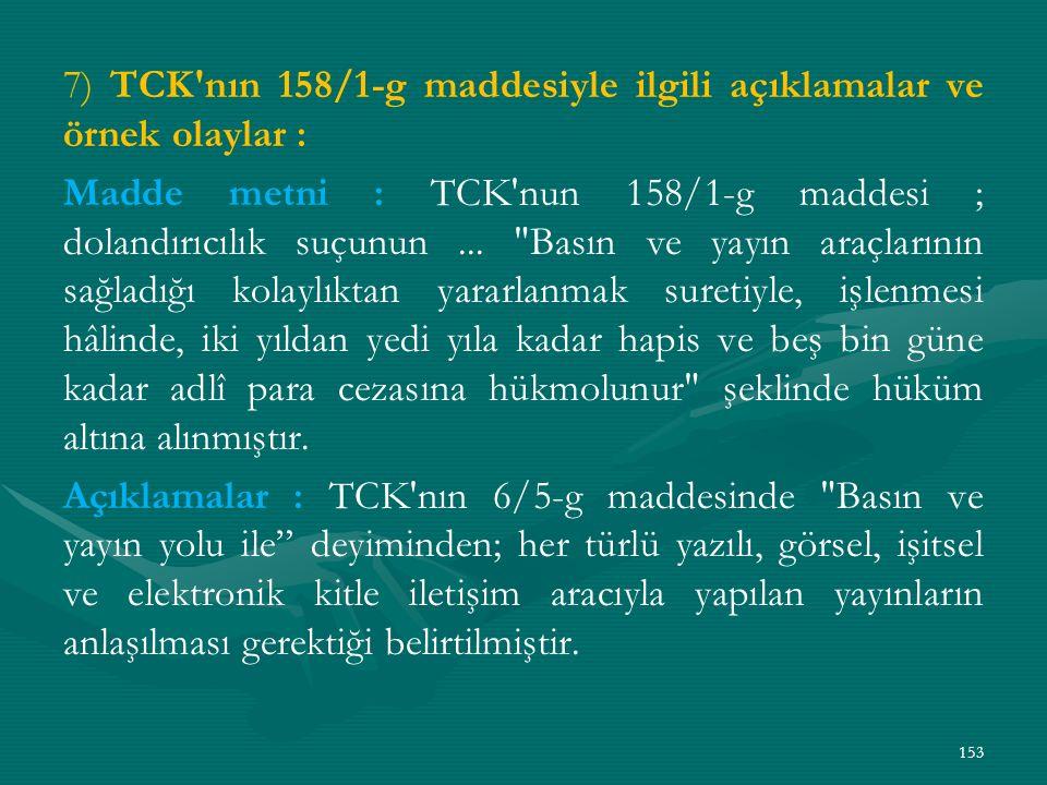 7) TCK nın 158/1-g maddesiyle ilgili açıklamalar ve örnek olaylar : Madde metni : TCK nun 158/1-g maddesi ; dolandırıcılık suçunun...