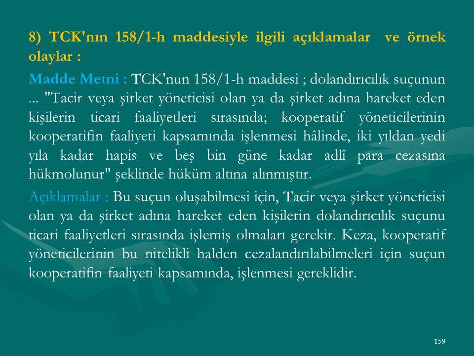 8) TCK nın 158/1-h maddesiyle ilgili açıklamalar ve örnek olaylar : Madde Metni : TCK nun 158/1-h maddesi ; dolandırıcılık suçunun...