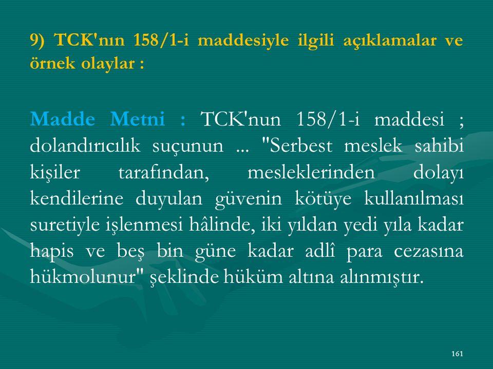9) TCK nın 158/1-i maddesiyle ilgili açıklamalar ve örnek olaylar : Madde Metni : TCK nun 158/1-i maddesi ; dolandırıcılık suçunun...