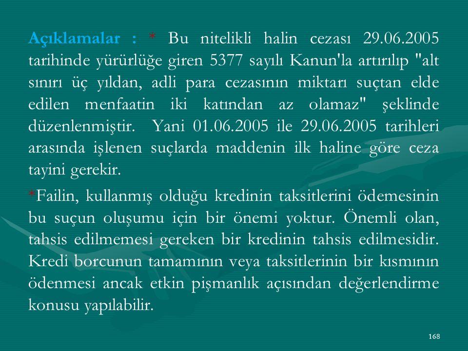 Açıklamalar : * Bu nitelikli halin cezası 29.06.2005 tarihinde yürürlüğe giren 5377 sayılı Kanun la artırılıp alt sınırı üç yıldan, adli para cezasının miktarı suçtan elde edilen menfaatin iki katından az olamaz şeklinde düzenlenmiştir.