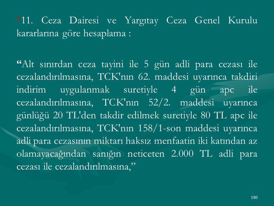 """*11. Ceza Dairesi ve Yargıtay Ceza Genel Kurulu kararlarına göre hesaplama : """"Alt sınırdan ceza tayini ile 5 gün adli para cezası ile cezalandırılması"""