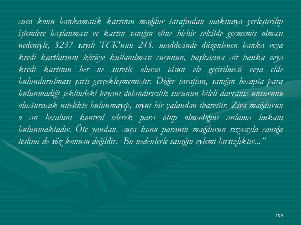 suça konu bankamatik kartının mağdur tarafından makinaya yerleştirilip işlemlere başlanması ve kartın sanığın eline hiçbir şekilde geçmemiş olması nedeniyle, 5237 sayılı TCK nun 245.